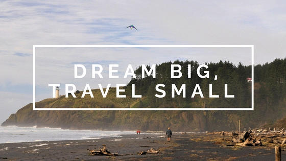 Dream Big, Travel Small