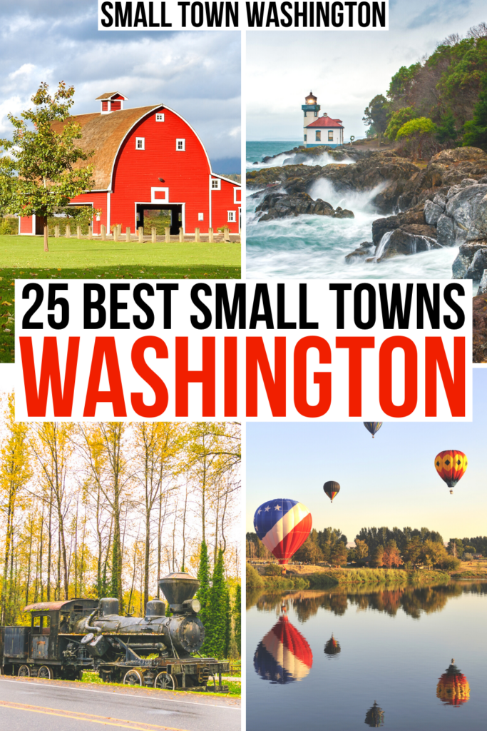 "4 photos of washington small towns: a train, a lighthouse, hot air balloons, and a barn. black and red text on a white background reads ""25 best small towns in washington"""