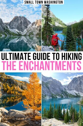"four photos with the words ""ultimate guide to hiking the enchantments"" on a white box in the center. four photos are of: top left, three mountain peaks reflecting in a lake, top right a man with a red backpack looking at an alpine lake, bottom left is an orange larch tree at fall surrounding the lakes, bottom right is a view of an alpine lake from an above vantage point."