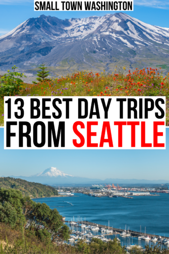 "2 photos of seattle day trips, mt st helens and tacoma marina. black and red text on a white background reads ""13 best day trips from seattle"""